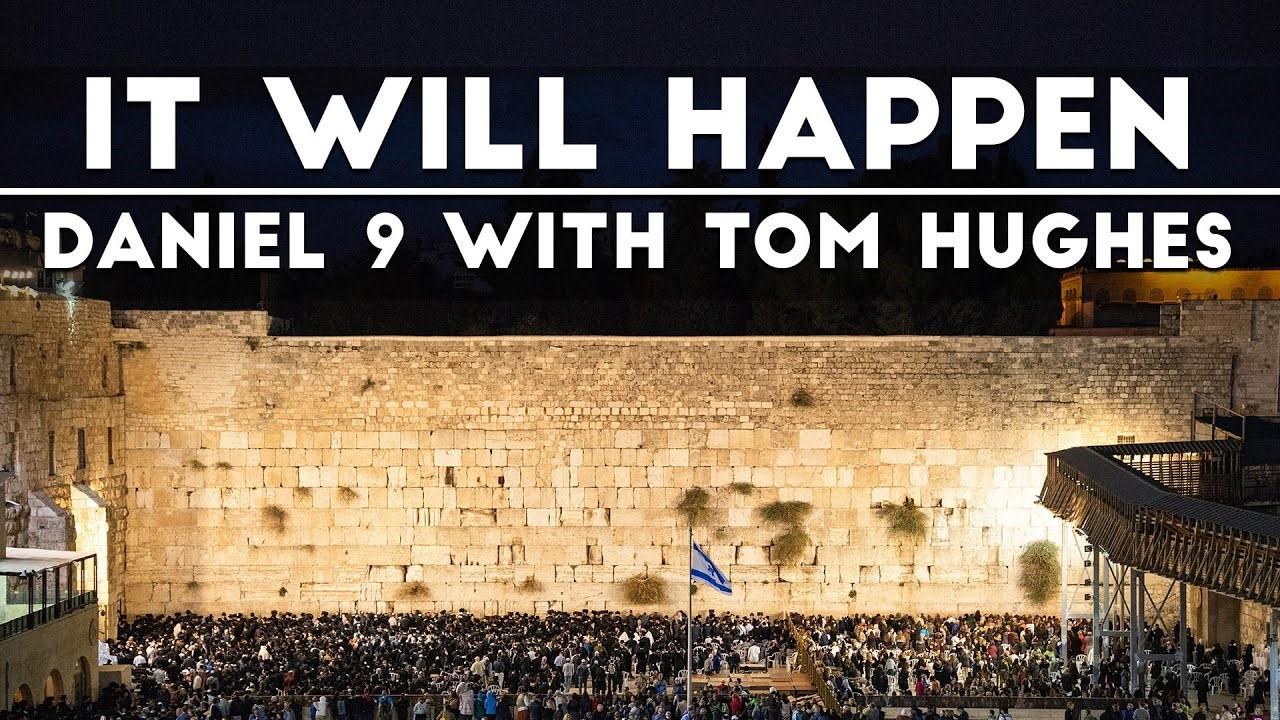 """It Will Happen"" Daniel 9 with Tom Hughes"