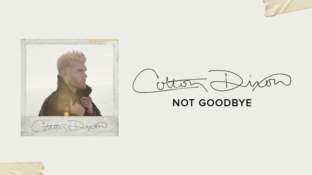 Colton Dixon – Not Goodbye [Official Audio]
