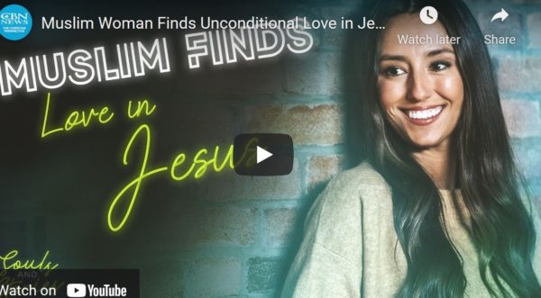 Muslim Woman Finds Unconditional Love in Jesus
